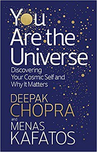 You Are The Universe: Discovering Your Cosmic Self and Why It Matters - Deepak Chopra and Menas Kafatos
