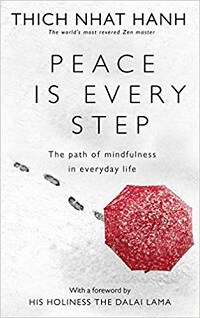 Peace Is Every Step: The Path of Mindfulness in Everyday Life - Thich Nhat Hanh