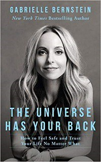 The Universe Has Your Back: How to Feel Safe and Trust Your Life No Matter What - Gabrielle Bernstein