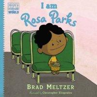 I Am Rosa Parks Brad Meltzer