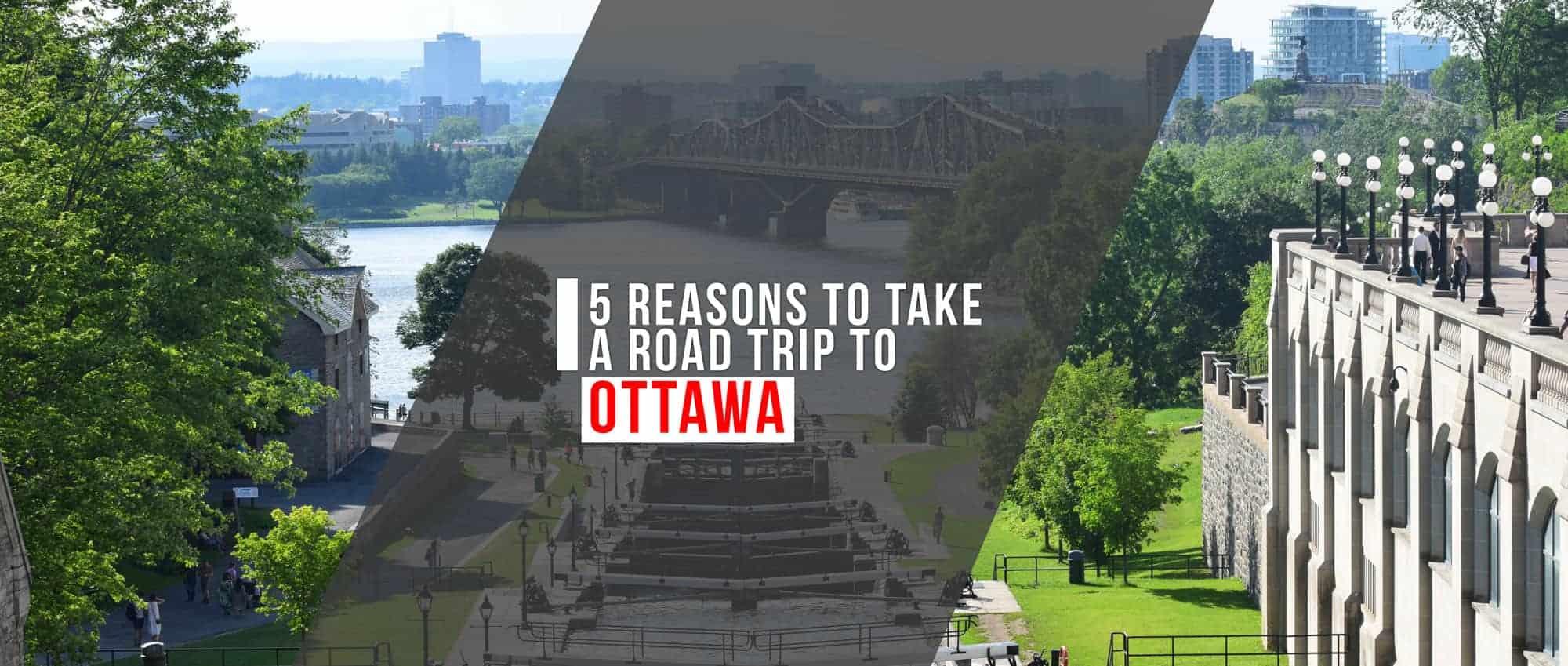5 Reasons to Take a Road Trip to Ottawa