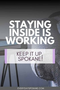 Staying Inside is Working - Keep it Up, Spokane!