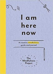 I am here now - creative mindfulness guide and journal
