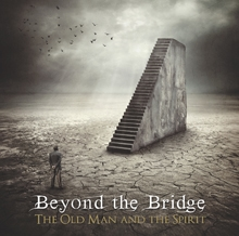 THE OLD MAN & THE SPIRIT/BEYOND THE BRIDGE