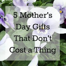 5 Mother's Day Gifts That Don't Cost a Thing