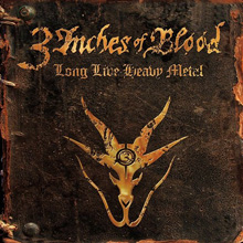 LONG LIVE HEAVY METAL/3 INCHES OF BLOOD