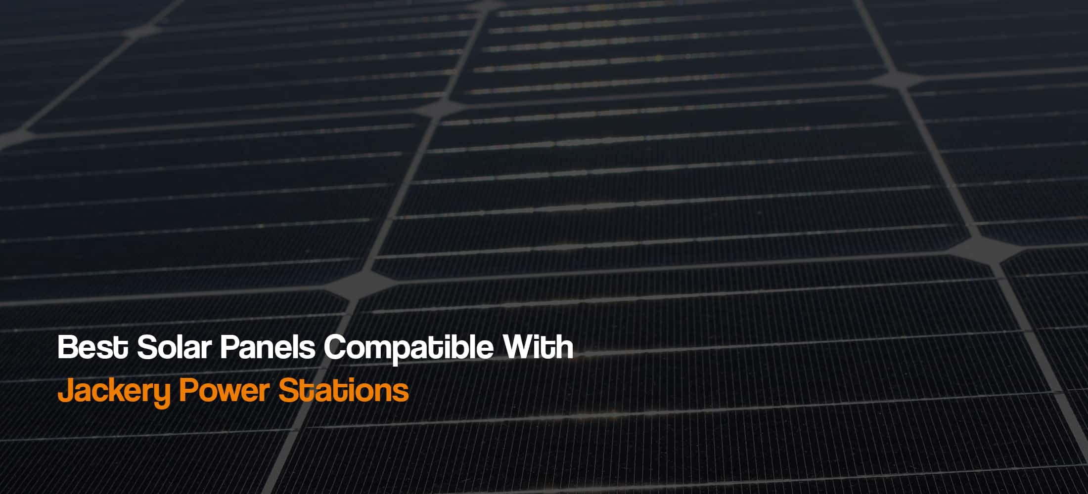 best-solar-panels-compatible-with-Jackery-solar-generators-power-stations-the-solar-addict