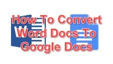 How To Convert Word Docs To Google Docs