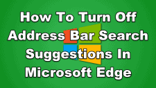 How To Turn Off Address Bar Search Suggestions In Microsoft Edge