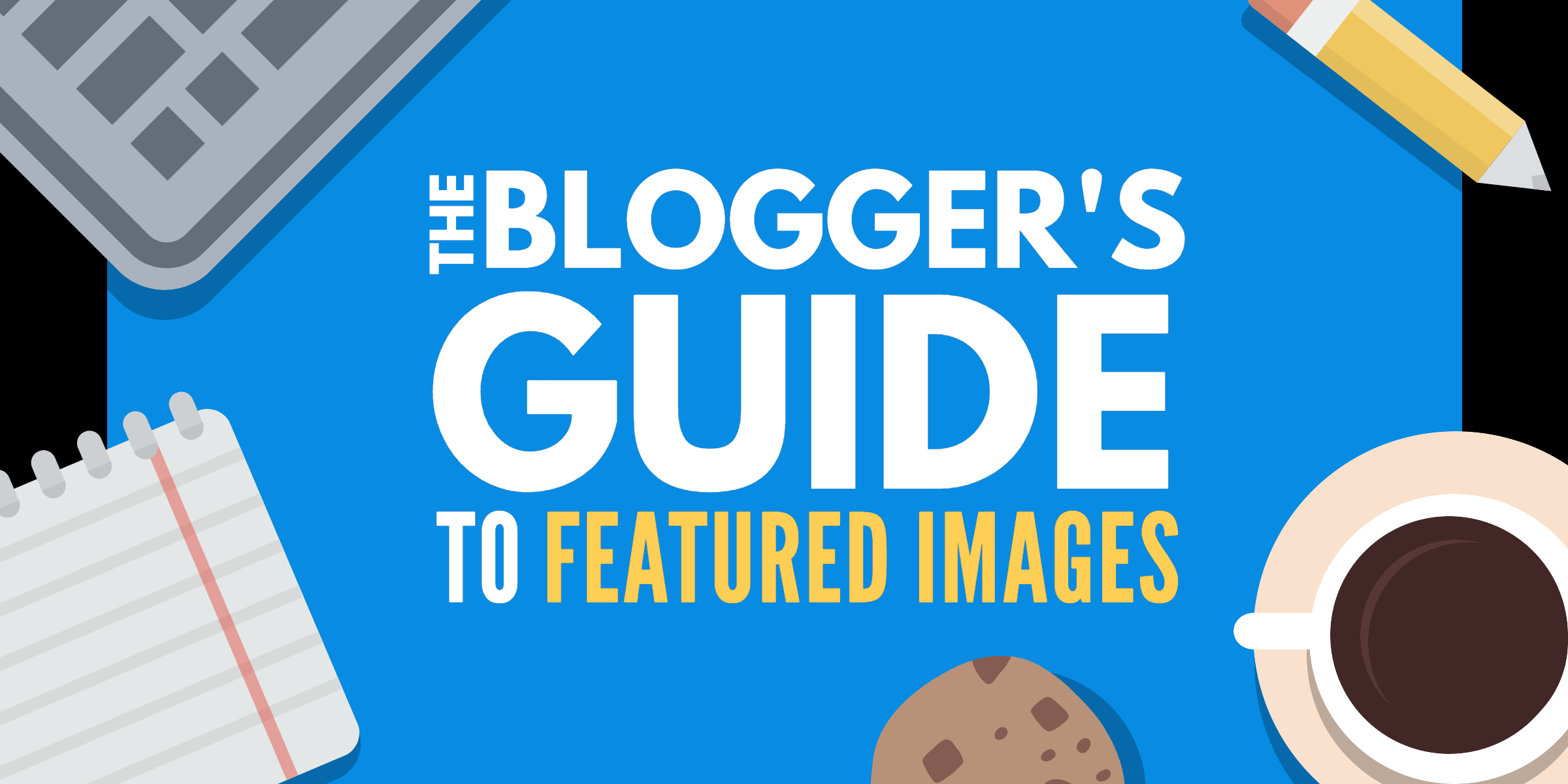 Blogger's guide to featured images