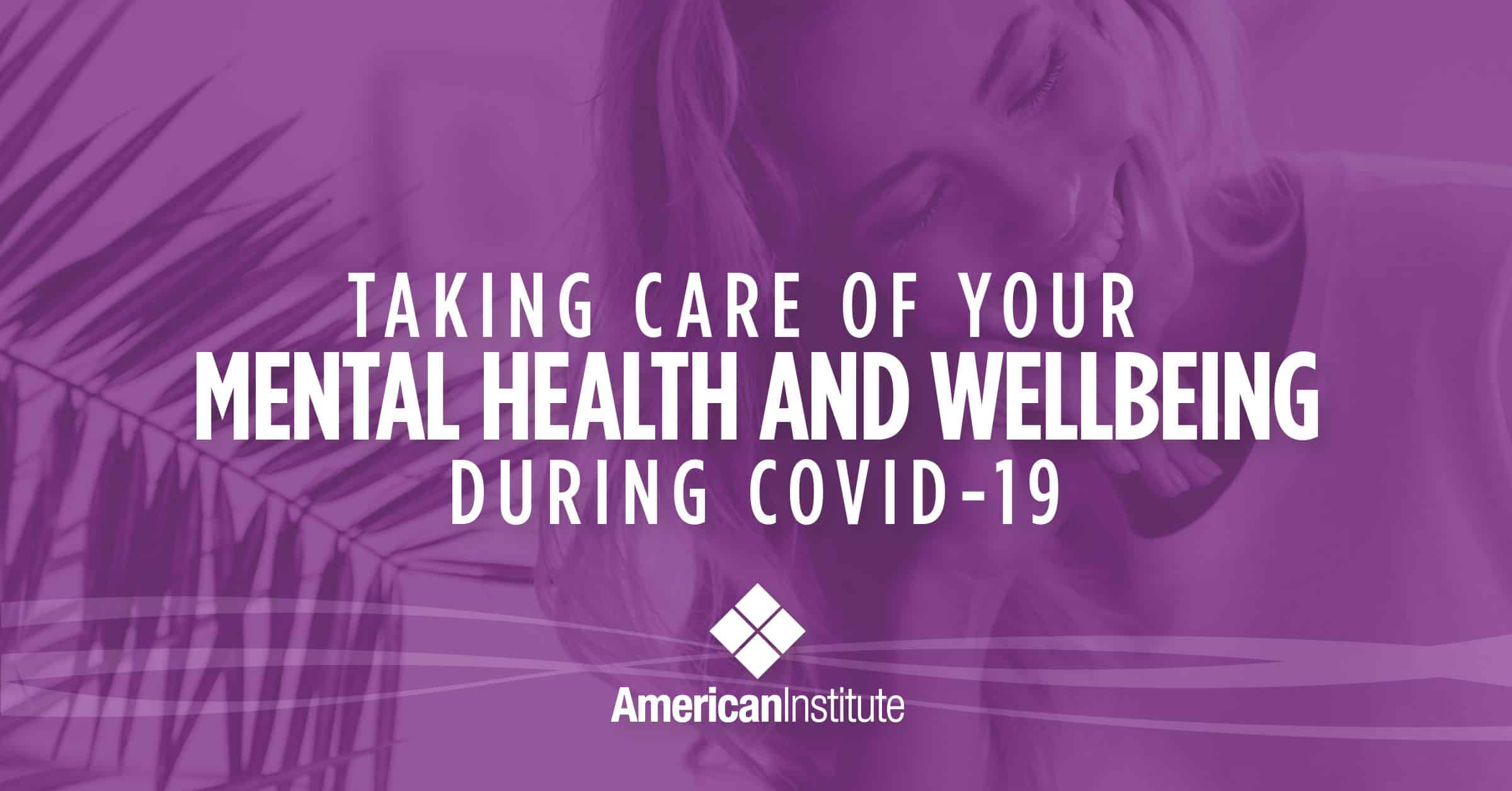 Taking Care of Your Mental Health and Wellbeing During COVID-19