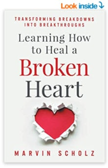 Learning How to Heal a Broken Heart: Transforming Breakdowns into Breakthroughs Marvin Scholz