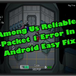 Among Us Reliable Packet 1 Error In Android Easy Fix