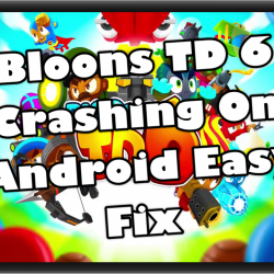 Bloons TD 6 Crashing On Android Easy Fix
