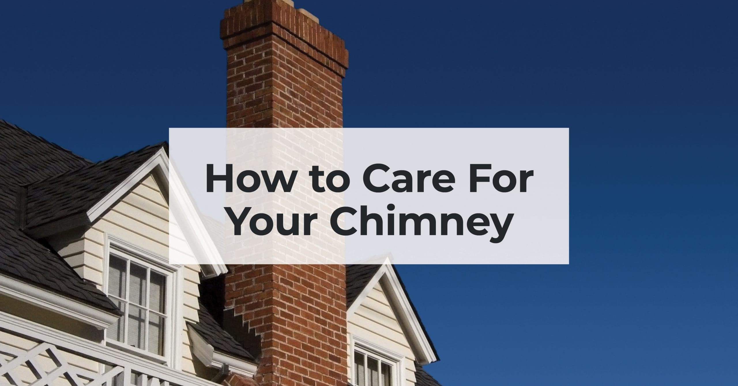 How to Care For Your Chimney