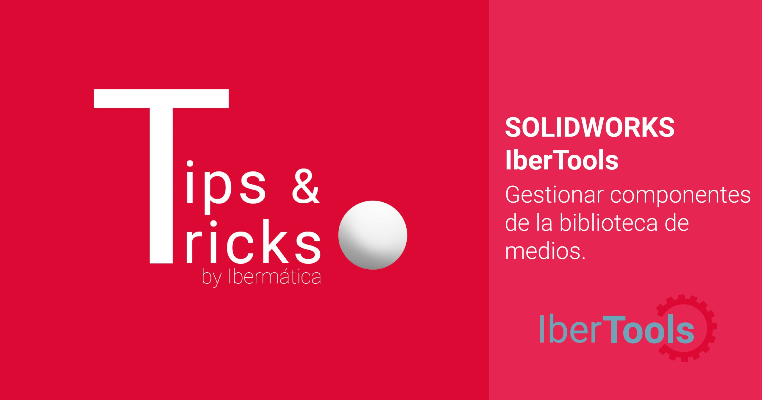 SOLIDWORKS TIPS&TRICKS - Gestionar componentes de la biblioteca de medios de SOLIDWORKS | IberTools