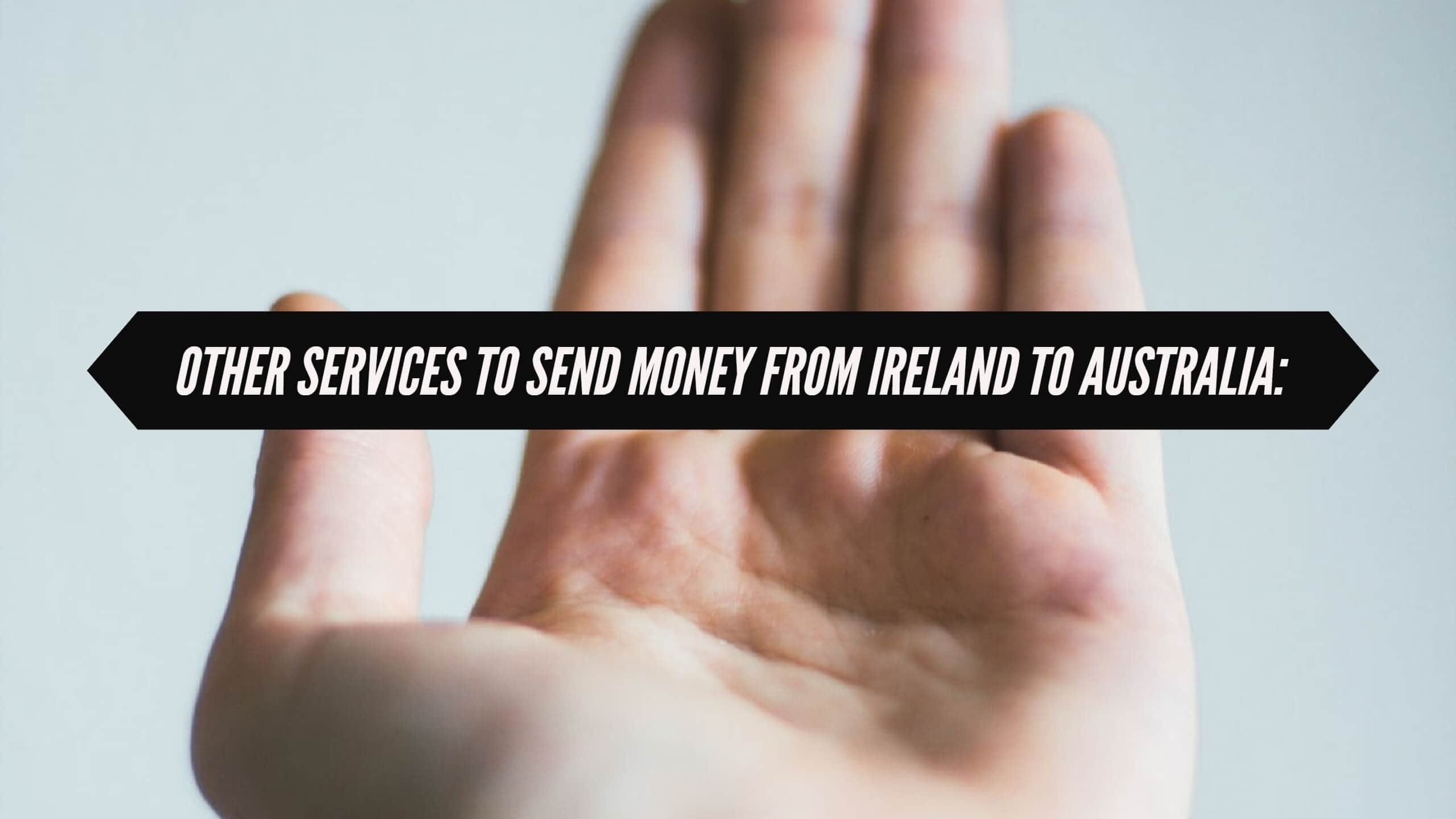 Other services to send money from Ireland to Australia.