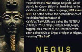 Parce que le Nigeria est une très vieille nation Négus : le Nigeria est une nation féminine, comme toutes les régions de la planète, où nous avons pu trouver ce concept du mot nation dans leurs squelettes « Ngta, Naga, Netjereta, Reines, Impératrices » mais aussi à tous ceux qui vénèrent la grande Mère Divine