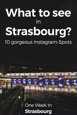 What to See in Strasbourg? 10 Gorgeous Tips via Instagram