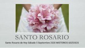 Santo Rosario de Hoy Sábado 5 Septiembre 2020 MISTERIOS GOZOSOS