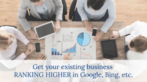 Get your existing business ranking higher in Google, Bing, etc.