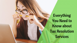 Everything You Need to Know about Tax Resolution Services