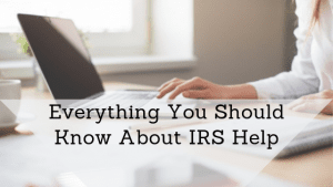 Everything You Should Know About IRS Help