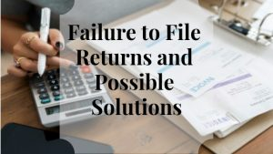 Failure to File Returns and Possible Solutions