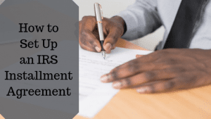 How to Set Up an IRS Installment Agreement