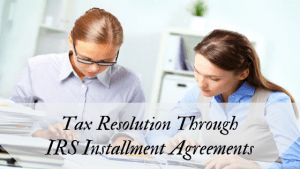 Tax Resolution Through IRS Installment Agreements