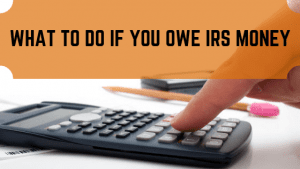 What to Do if You Owe IRS Money