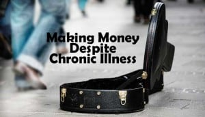 Making money and working with chronic illness