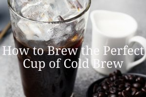 How to brew the perfect cup of cold brew