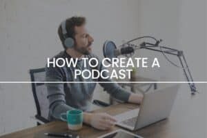How to Create a Podcast?