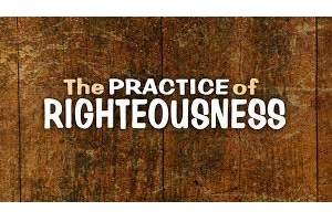 Developing the Practice of Righteousness