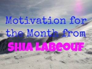 Motivation for the Month from Shia LaBeouf