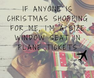If anyone is christmas shopping for me, I'm a size window seat in plane tickets – Experiencing the Globe