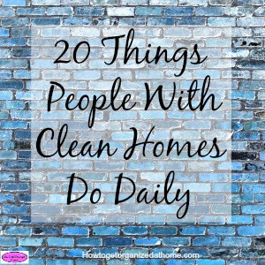 20 things people with clean homes do daily! This is a great list of tips to use to help you clean your home more effectively and easily!