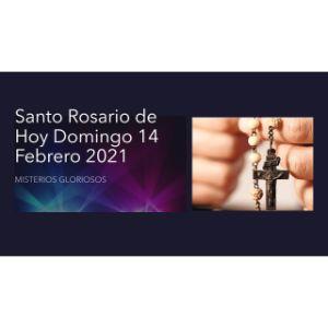 Santo Rosario de Hoy Domingo 14 Febrero 2021  MISTERIOS GLORIOSOS