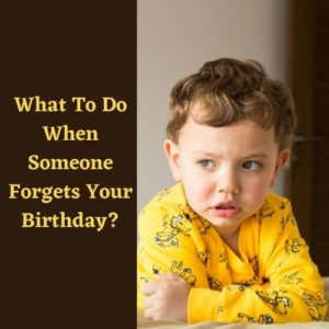 What To Do When Someone Forgets Your Birthday