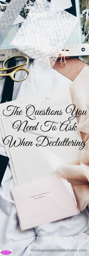 The questions you need to ask when decluttering are important, they help you make the choices about what you need to do with each item that you touch.