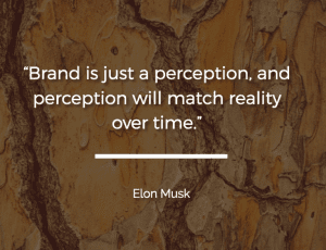 Brand is just a perception and perception will match reality over time