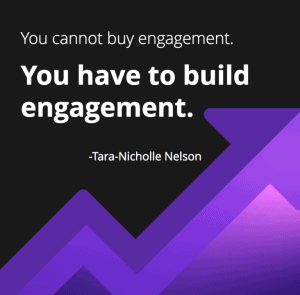 you have to build engagement