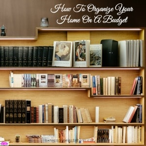 If you want to organize your home on a budget, it isn't as difficult as you might believe. You don't need more storage, just sort out the clutter you have!