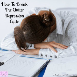 If you want to break the clutter and depression cycle, don't get me wrong it's not easy but it is possible!