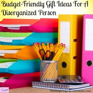 Gift ideas for the disorganized person in your life!