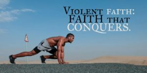Violent Faith: Winning the battles of Life.