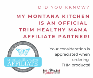 My Montana Kitchen is an official Trim Healthy Mama Affiliate Partner!