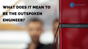 What does it mean to be the outspoken engineer youtube video link