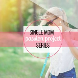single mom passion project why you need one